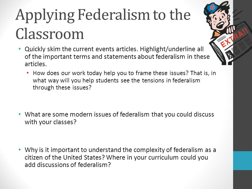 Applying Federalism to the Classroom Quickly skim the current events articles. Highlight/underline all of the important terms and statements about fed