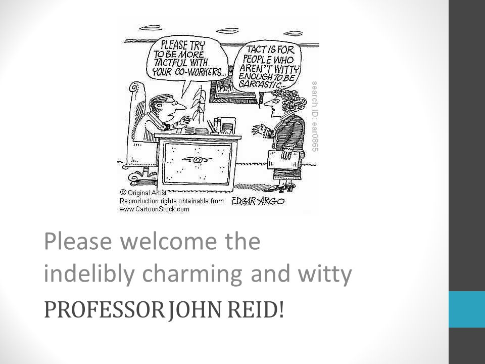 PROFESSOR JOHN REID! Please welcome the indelibly charming and witty