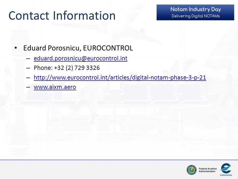 Contact Information Eduard Porosnicu, EUROCONTROL – eduard.porosnicu@eurocontrol.int eduard.porosnicu@eurocontrol.int – Phone: +32 (2) 729 3326 – http