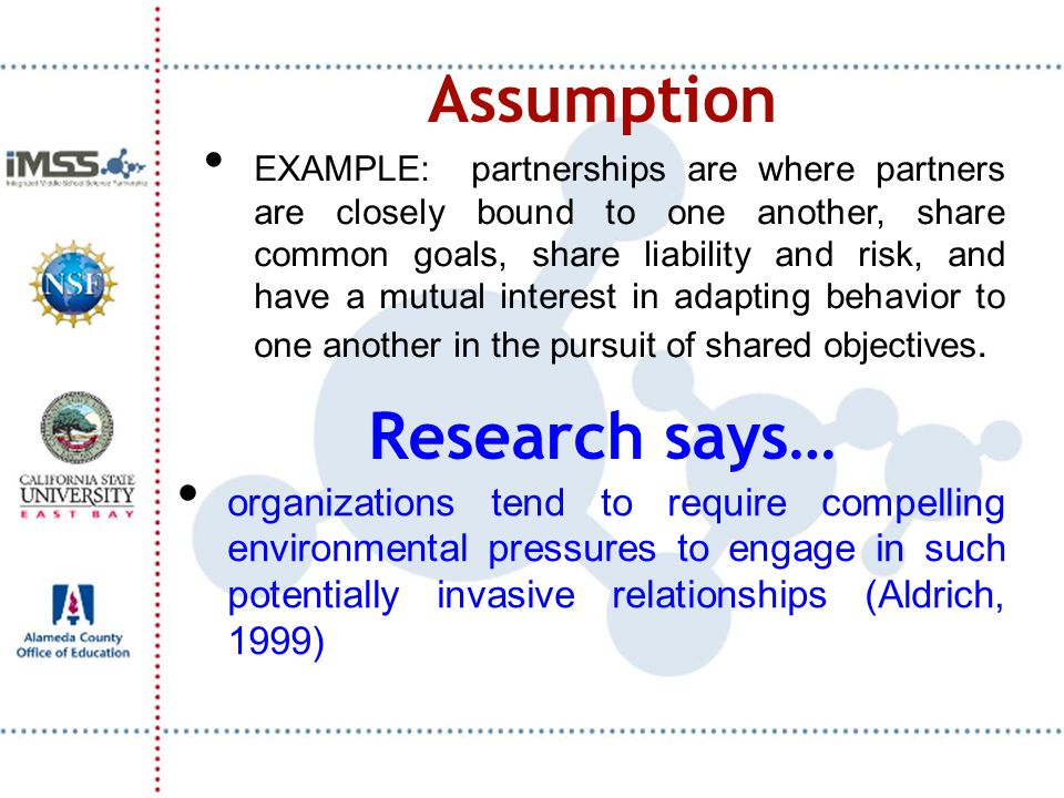 Research says… organizations tend to require compelling environmental pressures to engage in such potentially invasive relationships (Aldrich, 1999) A