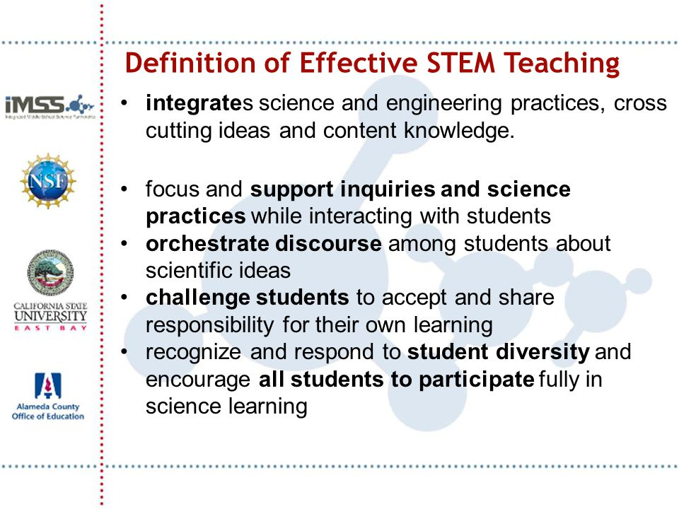 Definition of Effective STEM Teaching integrates science and engineering practices, cross cutting ideas and content knowledge. focus and support inqui