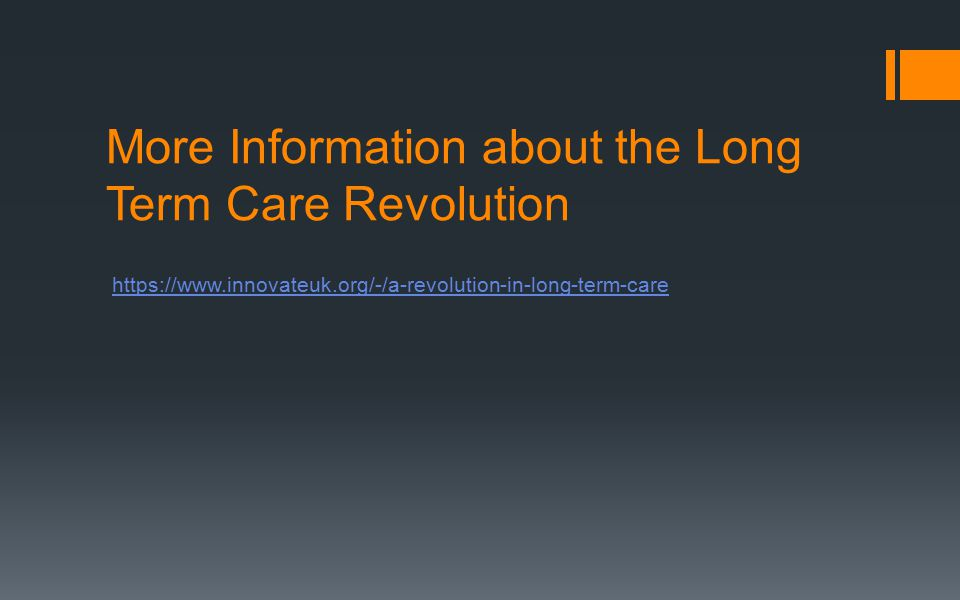 More Information about the Long Term Care Revolution https://www.innovateuk.org/-/a-revolution-in-long-term-care