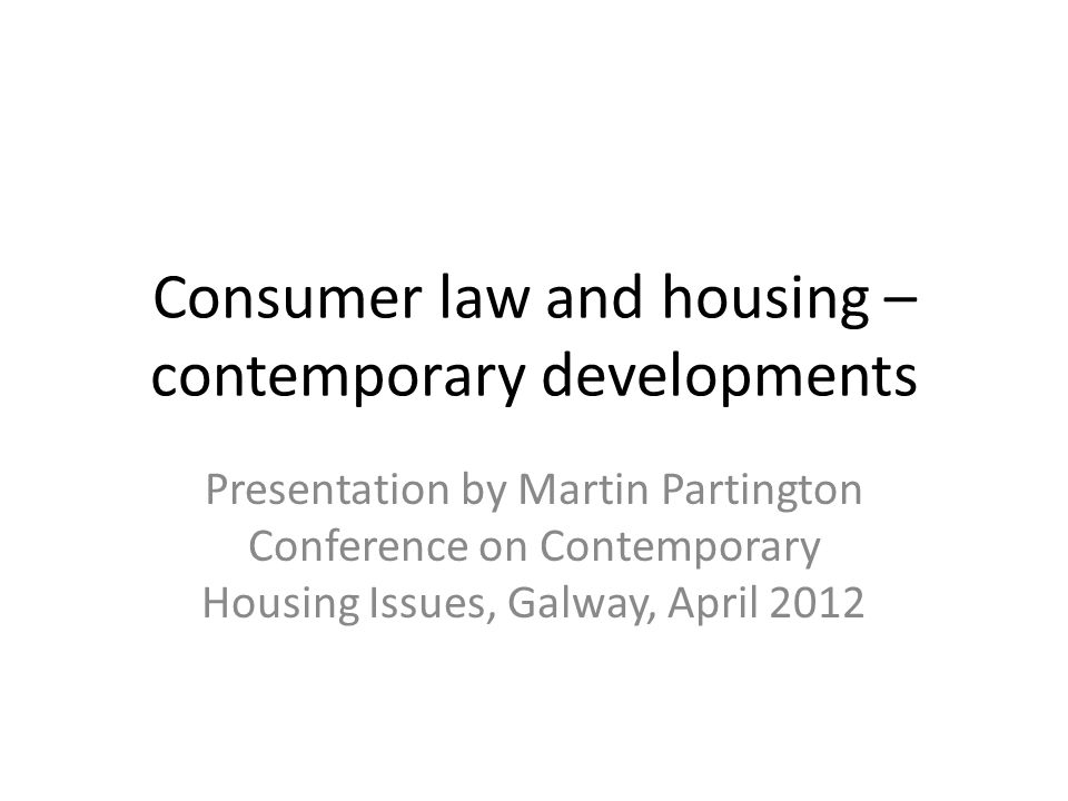 Outline Reflexions on the English housing market Linking housing and consumer law The Commission's programme – Renting homes – Dispute resolution – Responsible renting Subsequent developments – promoting the consumer approach Closing remarks