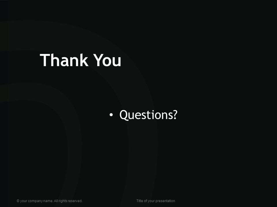 Thank You Questions? © your company name. All rights reserved.Title of your presentation
