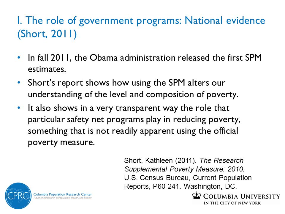 I. The role of government programs: National evidence (Short, 2011) In fall 2011, the Obama administration released the first SPM estimates. Short's r