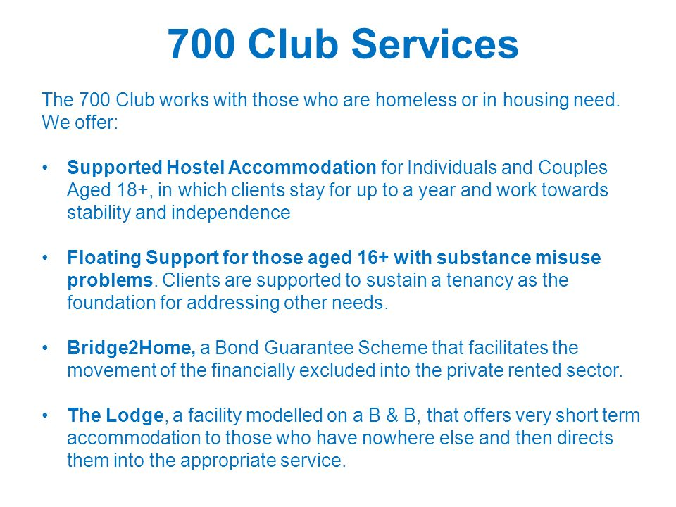 700 Club Services The 700 Club works with those who are homeless or in housing need.