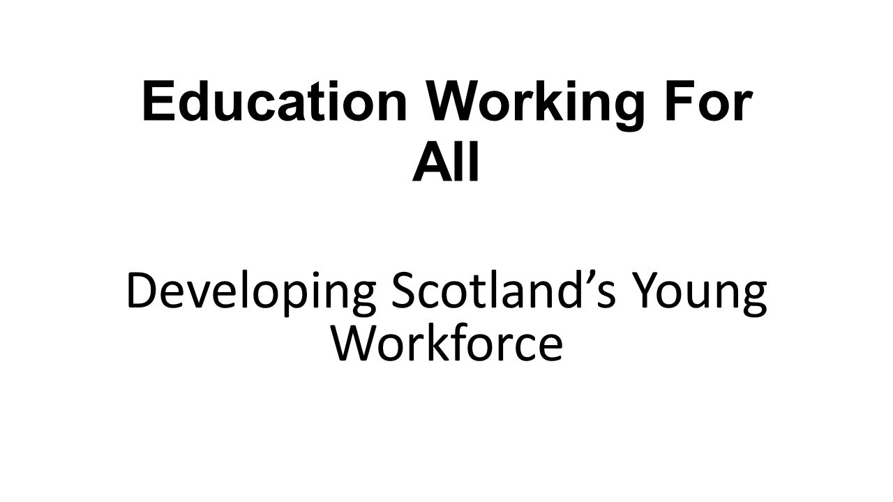 Education Working For All Developing Scotland's Young Workforce