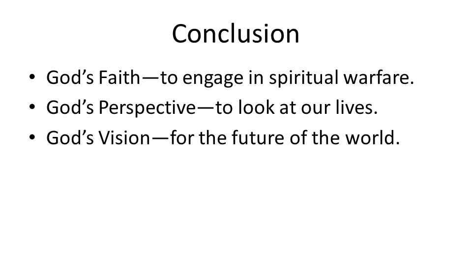 Conclusion God's Faith—to engage in spiritual warfare.