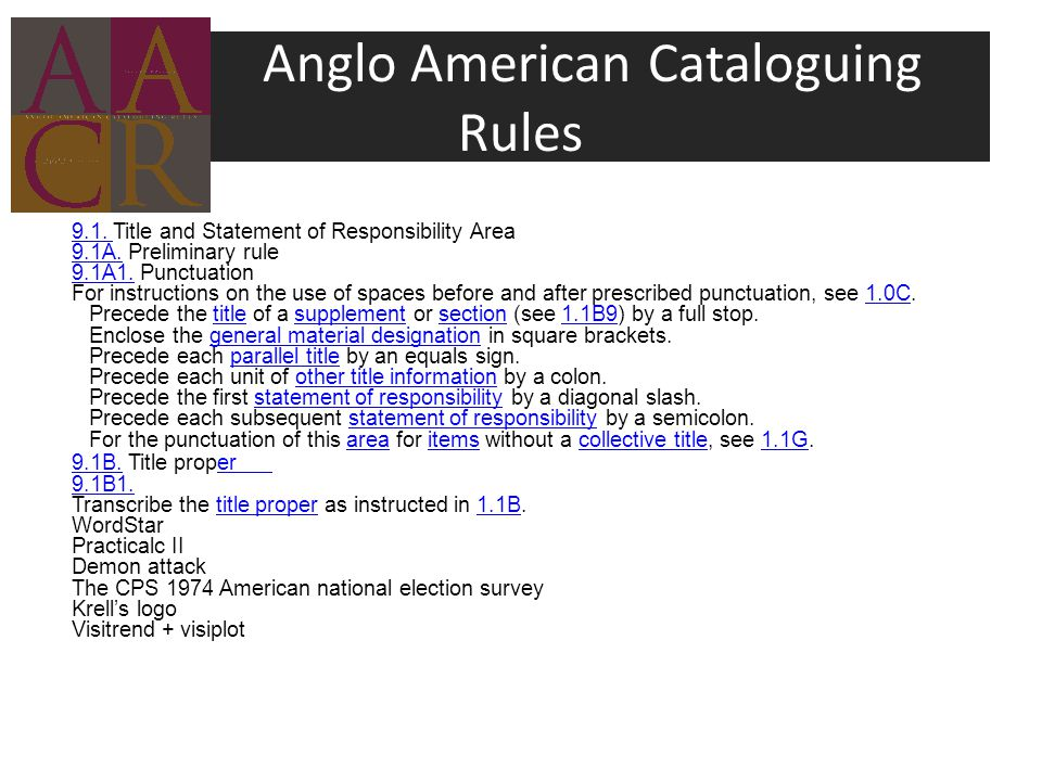 Anglo American Cataloguing Rules 9.1. 9.1. Title and Statement of Responsibility Area 9.1A.9.1A.