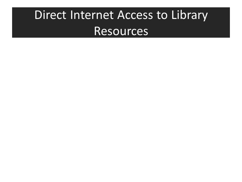 Direct Internet Access to Library Resources