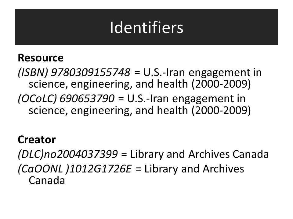 Identifiers Resource (ISBN) 9780309155748 = U.S.-Iran engagement in science, engineering, and health (2000-2009) (OCoLC) 690653790 = U.S.-Iran engagement in science, engineering, and health (2000-2009) Creator (DLC)no2004037399 = Library and Archives Canada (CaOONL )1012G1726E = Library and Archives Canada