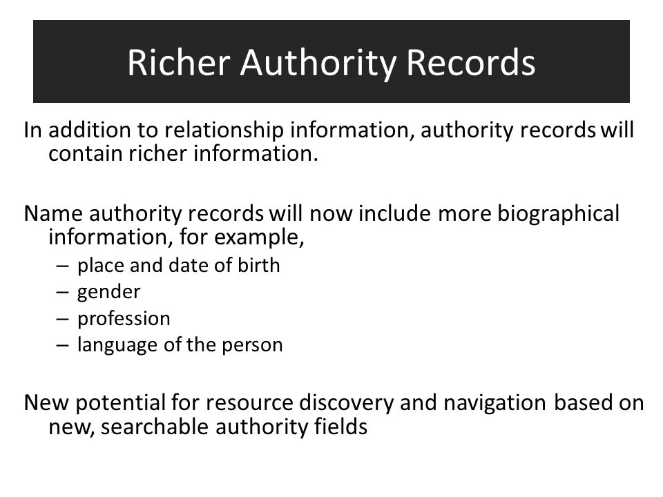 Richer Authority Records In addition to relationship information, authority records will contain richer information.