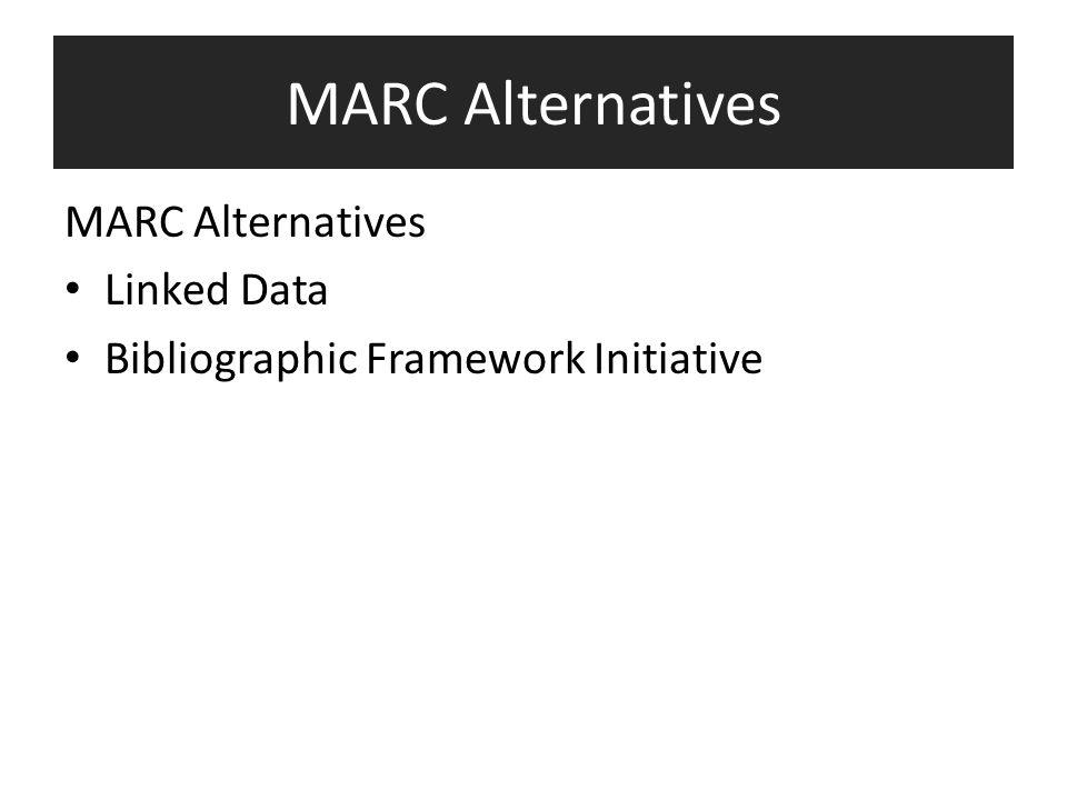 MARC Alternatives Linked Data Bibliographic Framework Initiative MARC Alternatives