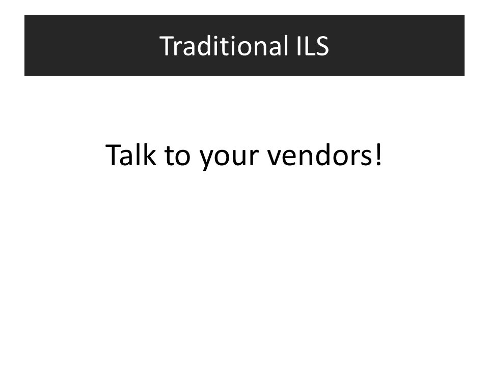 Traditional ILS Talk to your vendors!