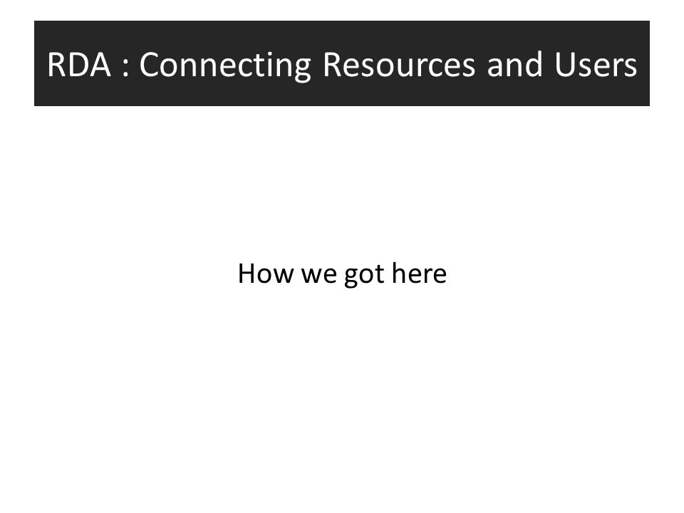 RDA : Connecting Resources and Users How we got here
