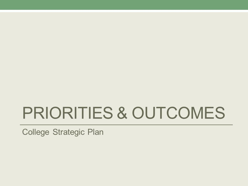 PRIORITIES & OUTCOMES College Strategic Plan
