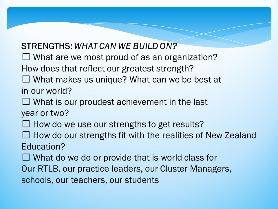 STRENGTHS: WHAT CAN WE BUILD ON. What are we most proud of as an organization.