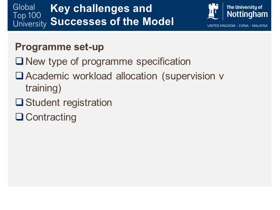 Key challenges and Successes of the Model Programme set-up  New type of programme specification  Academic workload allocation (supervision v training)  Student registration  Contracting