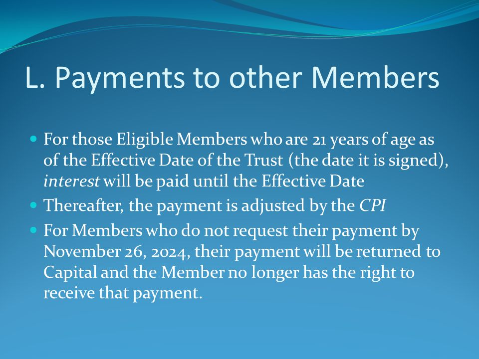 L. Payments to other Members For those Eligible Members who are 21 years of age as of the Effective Date of the Trust (the date it is signed), interes