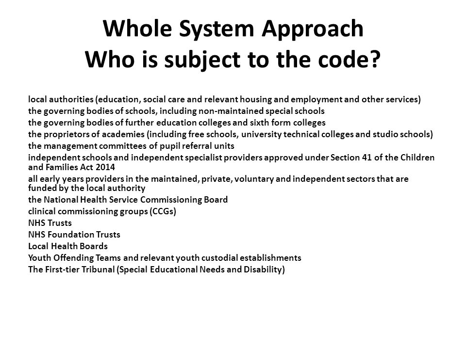 Whole System Approach Who is subject to the code? local authorities (education, social care and relevant housing and employment and other services) th