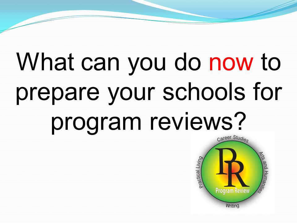 What can you do now to prepare your schools for program reviews?