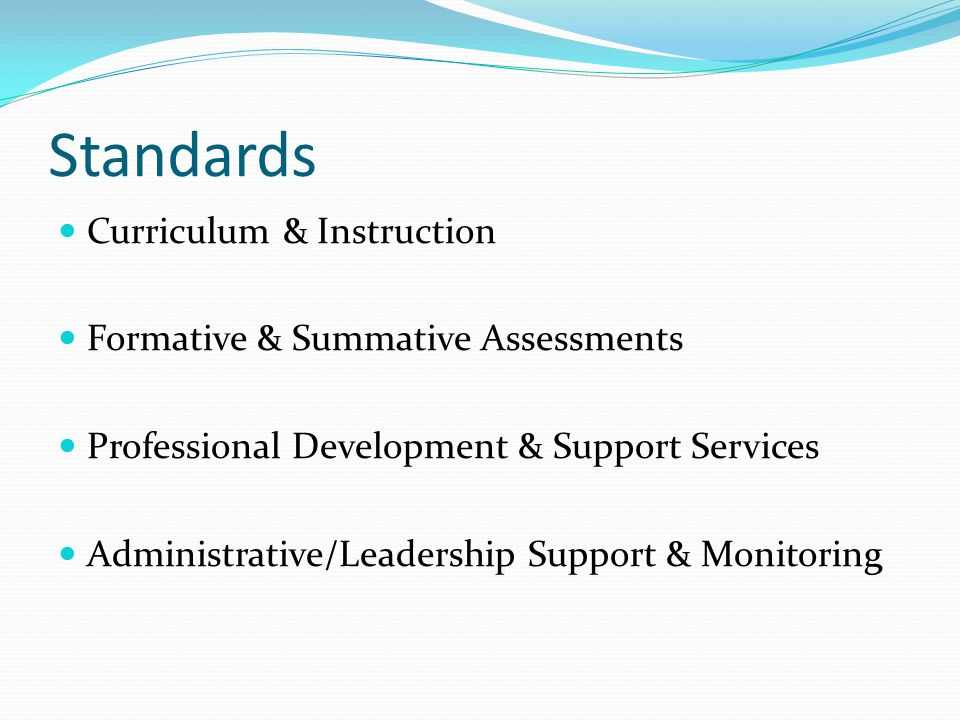 Standards Curriculum & Instruction Formative & Summative Assessments Professional Development & Support Services Administrative/Leadership Support & M