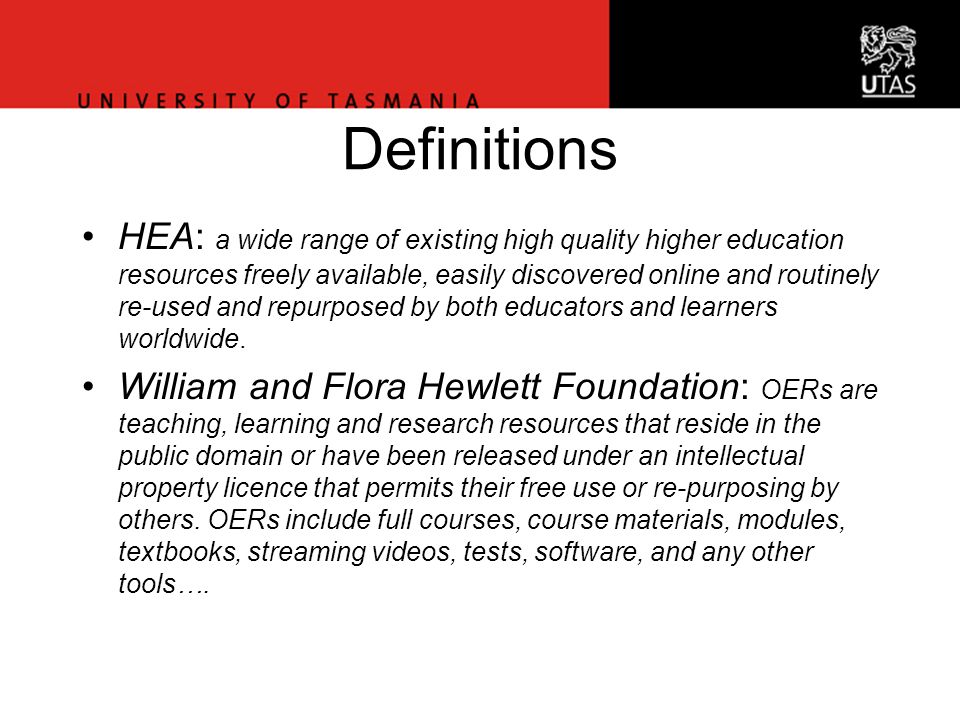 Vice-Chancellor's Office Definitions HEA: a wide range of existing high quality higher education resources freely available, easily discovered online and routinely re-used and repurposed by both educators and learners worldwide.