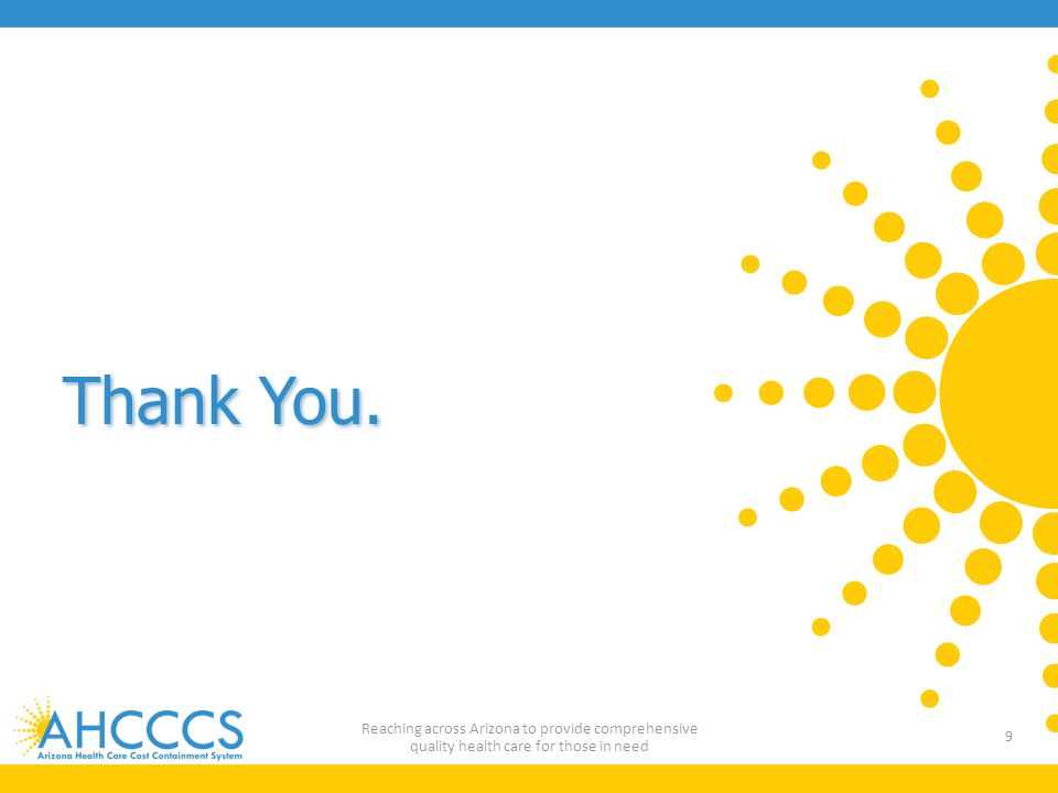 Thank You. 9 Reaching across Arizona to provide comprehensive quality health care for those in need