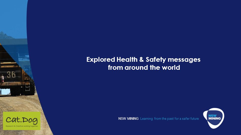 NSW MINING Learning from the past for a safer future Explored Health & Safety messages from around the world