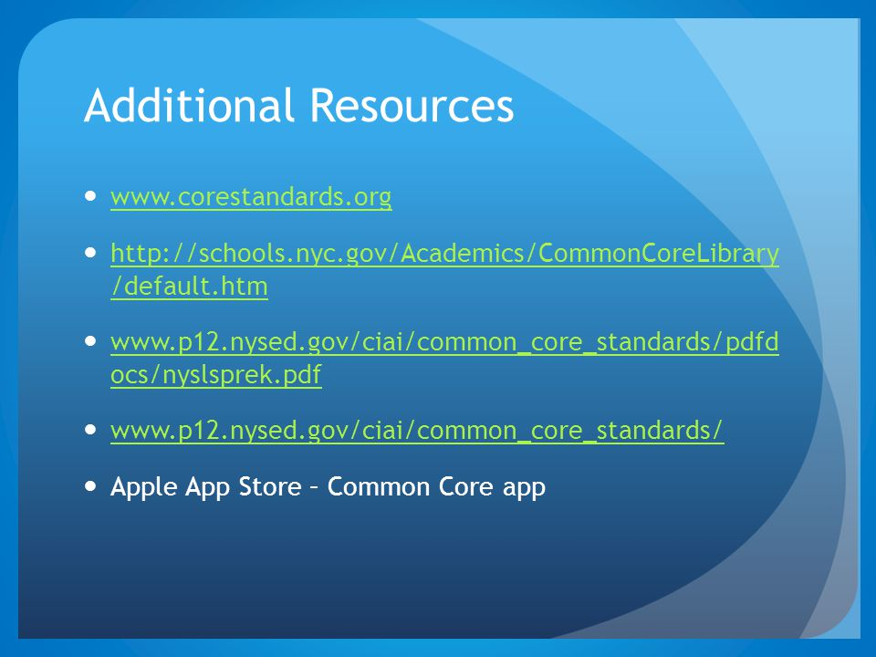 Additional Resources www.corestandards.org http://schools.nyc.gov/Academics/CommonCoreLibrary /default.htm http://schools.nyc.gov/Academics/CommonCore