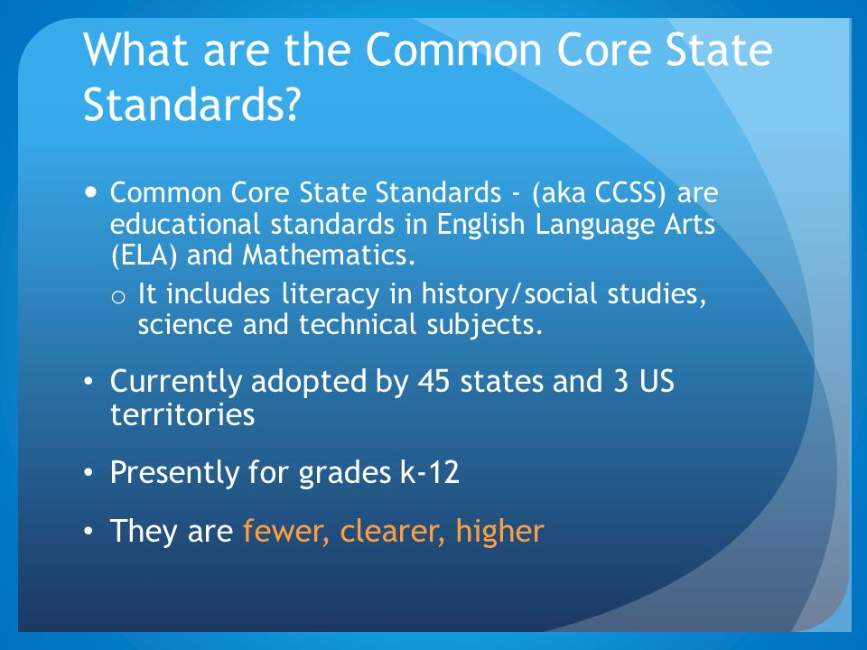 What are the Common Core State Standards? Common Core State Standards - (aka CCSS) are educational standards in English Language Arts (ELA) and Mathem