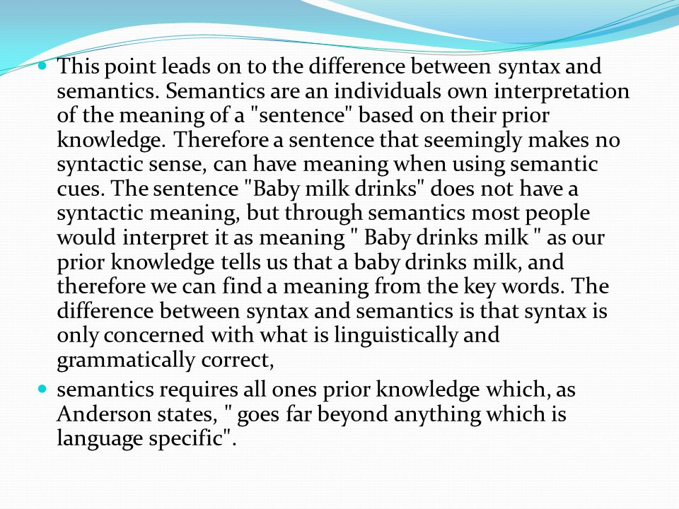 This point leads on to the difference between syntax and semantics.