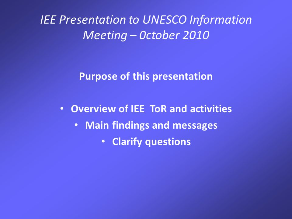 IEE Presentation to UNESCO Information Meeting – 0ctober 2010 Overarching 'evaluation question': 'How should UNESCO position itself to address the challenges of the 21 st century and make the most of prospective opportunities?'