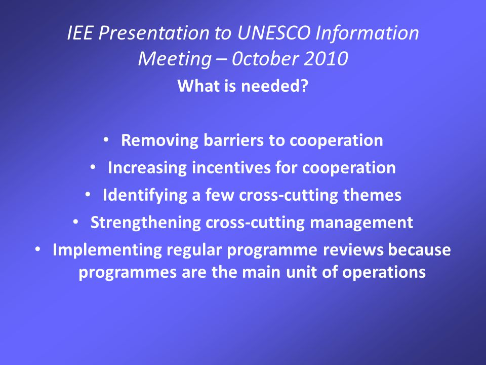 IEE Presentation to UNESCO Information Meeting – 0ctober 2010 What is needed.