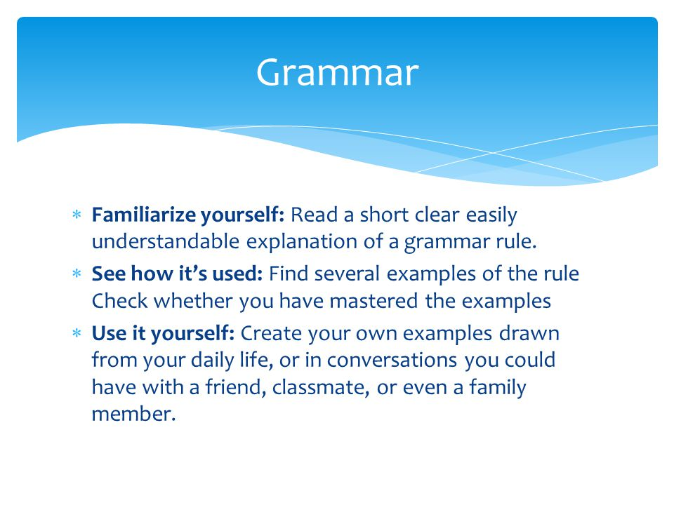  Familiarize yourself: Read a short clear easily understandable explanation of a grammar rule.
