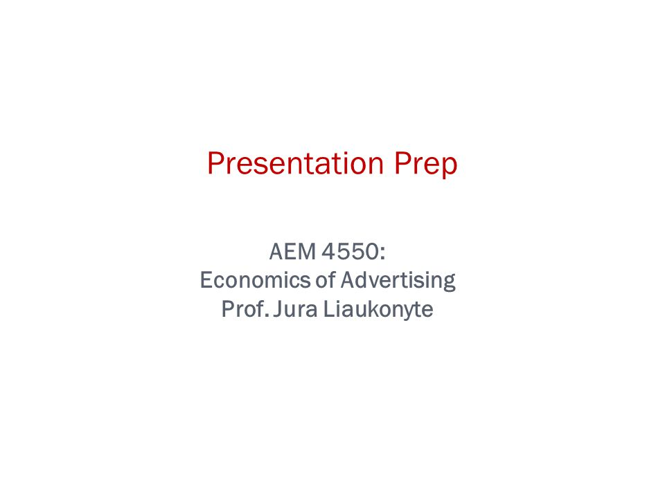 AEM 4550: Economics of Advertising Prof. Jura Liaukonyte Presentation Prep
