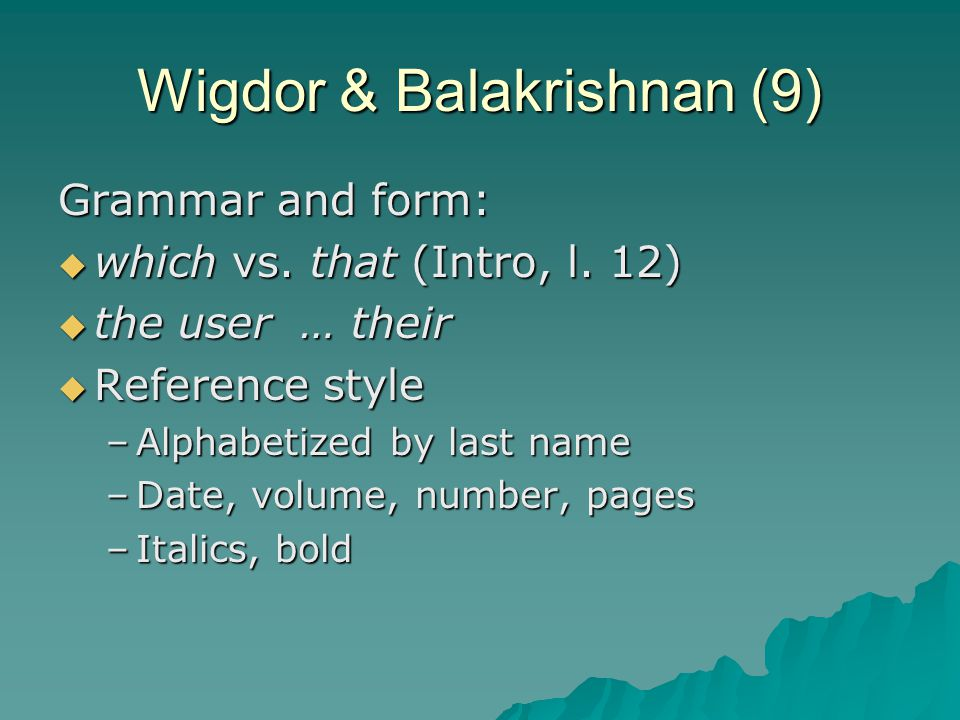 Wigdor & Balakrishnan (9) Grammar and form:  which vs. that (Intro, l. 12)  the user … their  Reference style –Alphabetized by last name –Date, vol