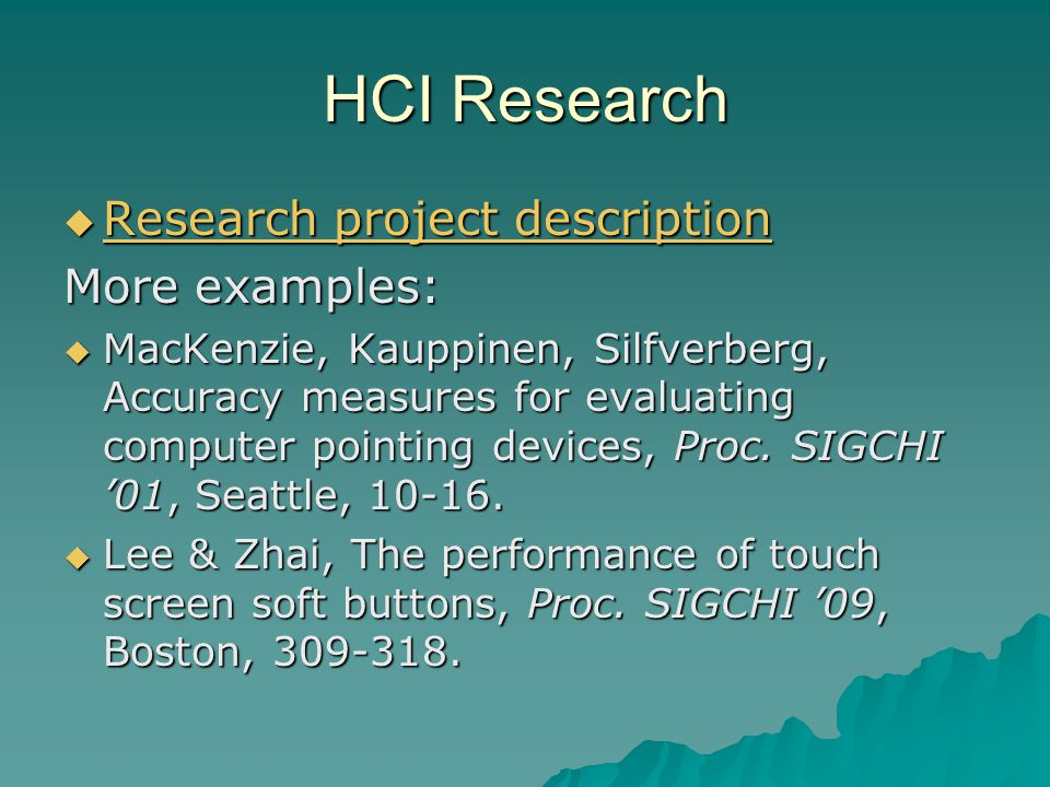 HCI Research  Research project description Research project description Research project description More examples:  MacKenzie, Kauppinen, Silfverbe