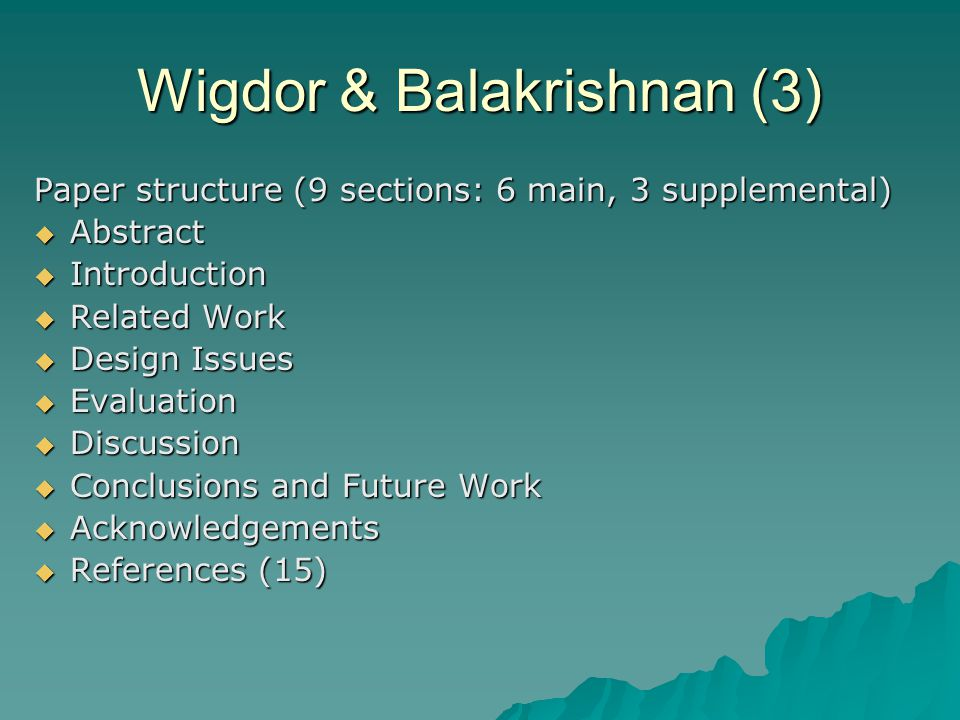Wigdor & Balakrishnan (3) Paper structure (9 sections: 6 main, 3 supplemental)  Abstract  Introduction  Related Work  Design Issues  Evaluation  Discussion  Conclusions and Future Work  Acknowledgements  References (15)