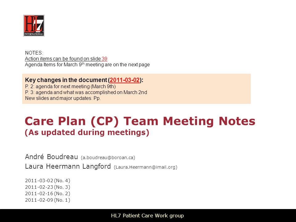 Care Plan (CP) Team Meeting Notes (As updated during meetings) André Boudreau (a.boudreau@boroan.ca) Laura Heermann Langford (Laura.Heermann@imail.org) 2011-03-02 (No.