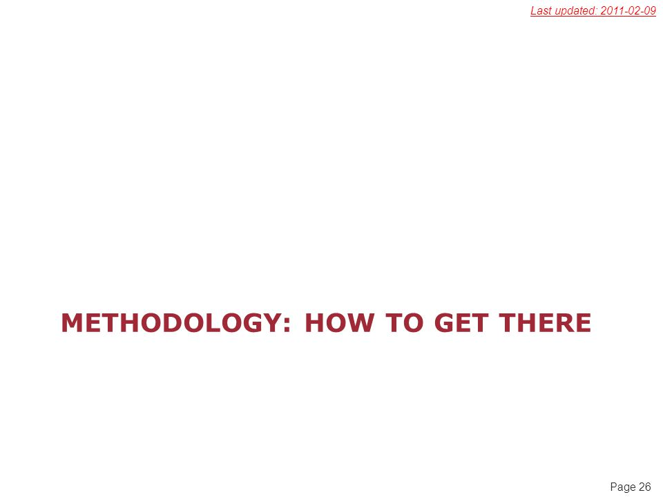 Page 26 METHODOLOGY: HOW TO GET THERE Last updated: 2011-02-09
