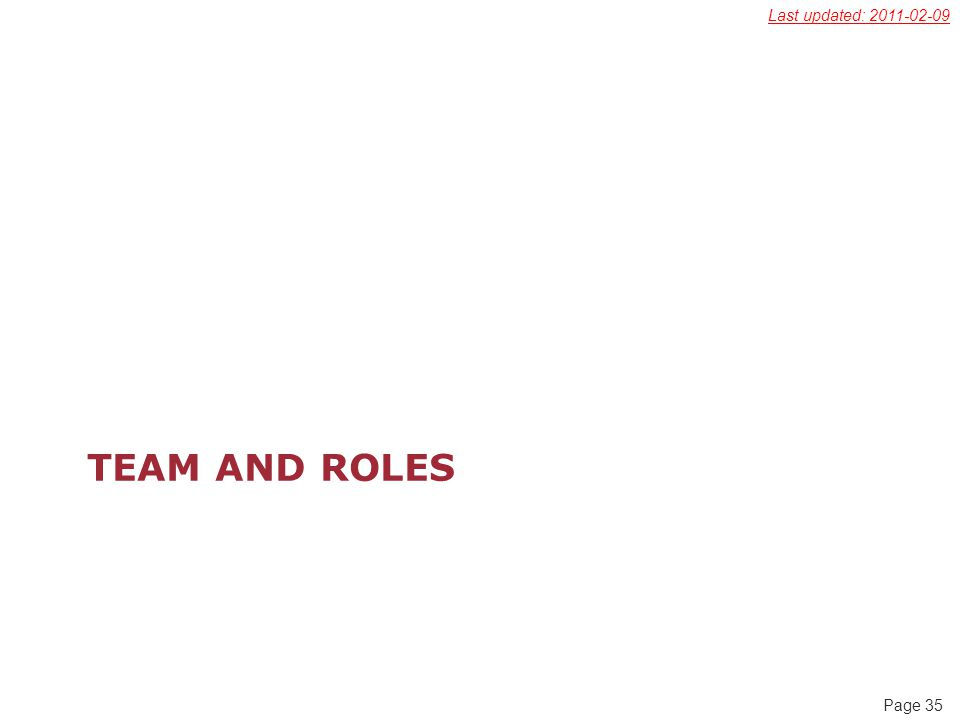 Page 35 TEAM AND ROLES Last updated: 2011-02-09