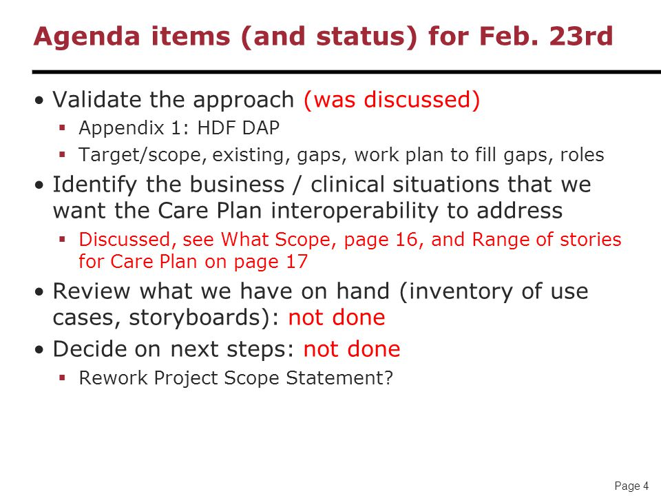 Page 25 Deliverables (to be updated after a few weeks of travel…) NB: Care Plan wiki to be used for all documents  Laura and André to manage: YES See HDF Domain Analysis- see description in Appendix 1 Project Scope Statement  Eventually… DAM  storyboard, use cases, structural models, dynamic models Care Plan CDA.