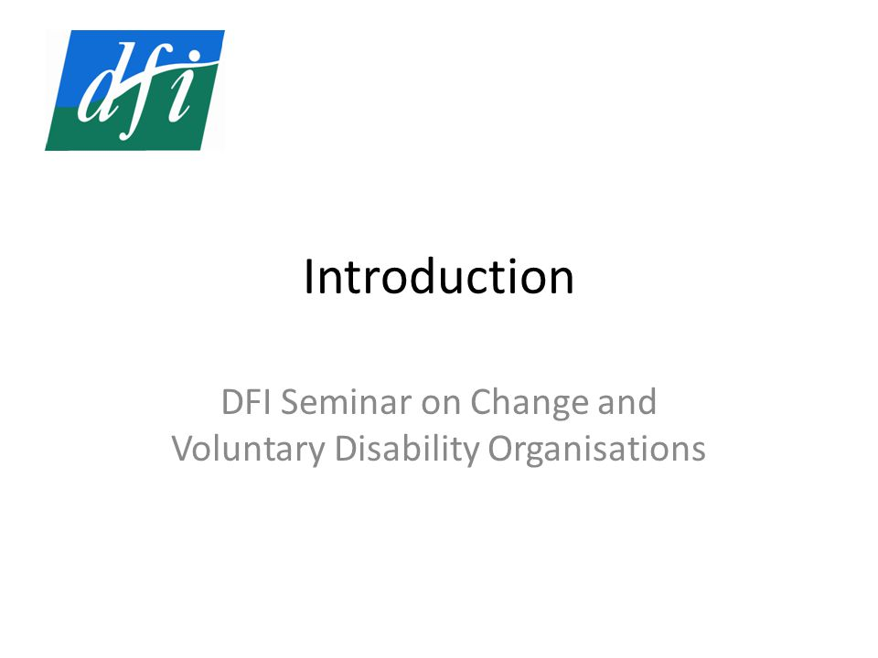Introduction DFI Seminar on Change and Voluntary Disability Organisations