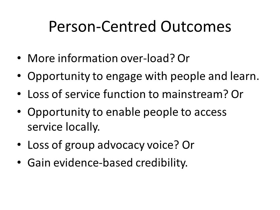 Person-Centred Outcomes More information over-load.