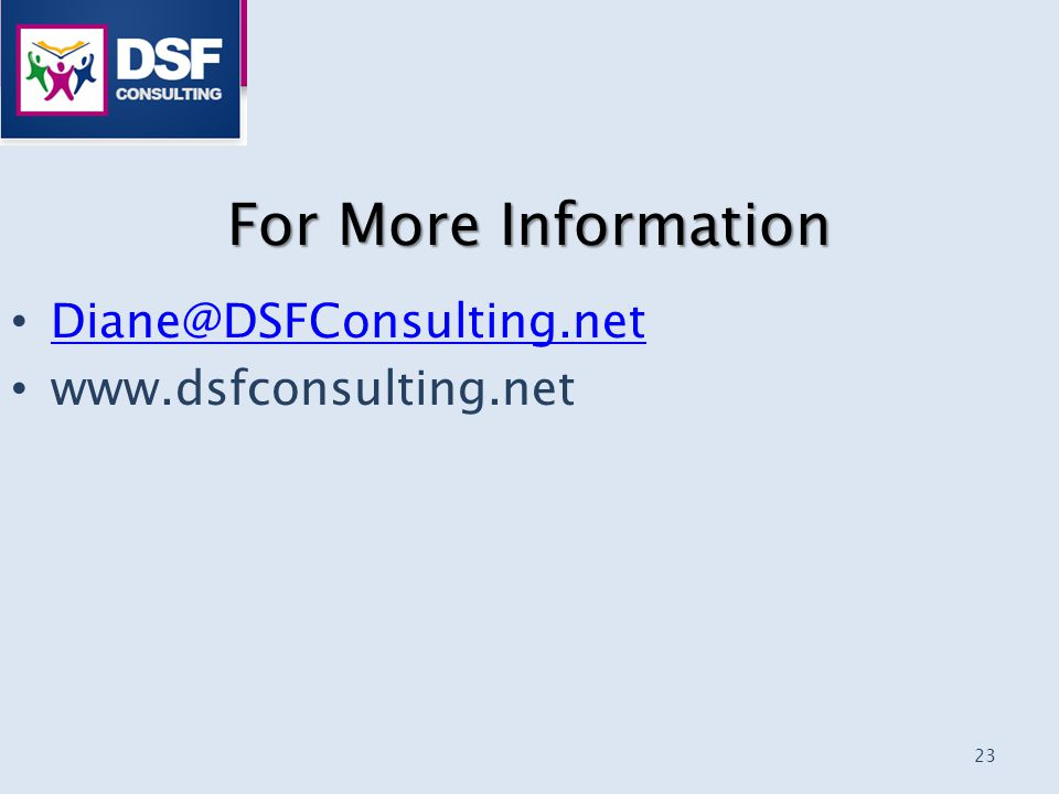 For More Information 23 Diane@DSFConsulting.net www.dsfconsulting.net