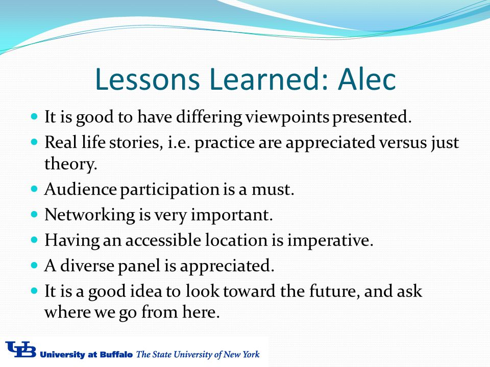 Lessons Learned: Alec It is good to have differing viewpoints presented.