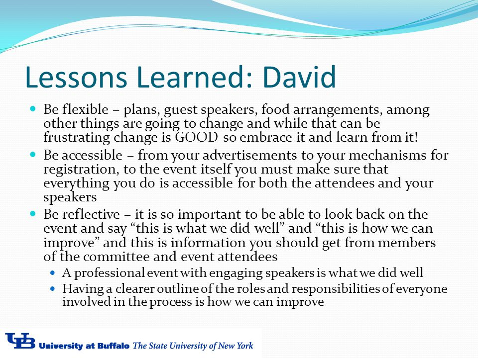 Lessons Learned: David Be flexible – plans, guest speakers, food arrangements, among other things are going to change and while that can be frustrating change is GOOD so embrace it and learn from it.