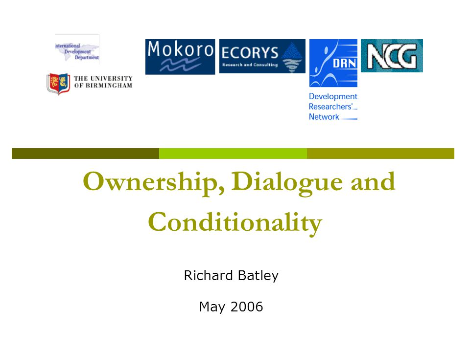 Ownership, Dialogue and Conditionality Richard Batley May 2006