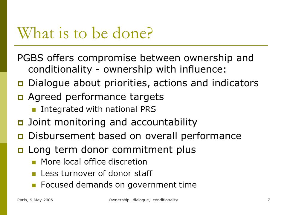 Paris, 9 May 2006Ownership, dialogue, conditionality7 What is to be done.